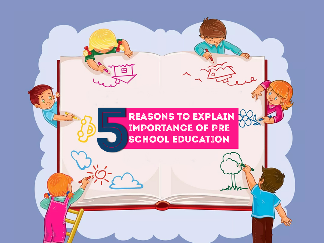 5 Reasons to Explain Importance of Preschool Education